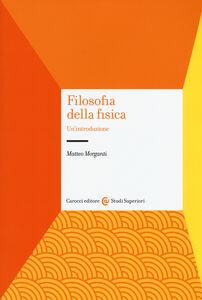 Foto Cover di Filosofia della fisica. Un'introduzione, Libro di Matteo Morganti, edito da Carocci