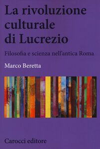 Libro La rivoluzione culturale di Lucrezio. Filosofia e scienza nell'antica roma Marco Beretta