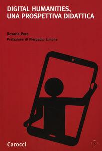 Foto Cover di Digital humanities, una prospettiva didattica, Libro di Rosaria Pace, edito da Carocci