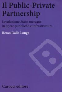 Il public-private partnership. L'evoluzione Stato-mercato in opere pubbliche e infrastrutture