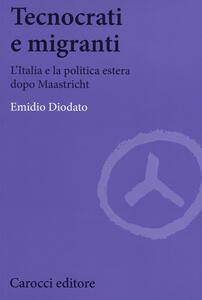 Tecnocrati e migranti. L'Italia e la politica estera dopo Maastricht