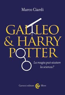 Galileo & Harry Potter. La magia può aiutare la scienza? - Marco Ciardi - ebook