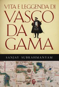 Libro Vita e leggenda di Vasco da Gama Sanjay Subrahmanyam