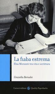 Foto Cover di La fiaba estrema. Elsa Morante tra vita e scrittura, Libro di Graziella Bernabò, edito da Carocci