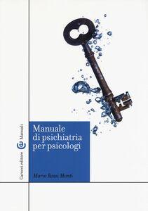 Foto Cover di Manuale di psichiatria per psicologi, Libro di Mario Rossi Monti, edito da Carocci
