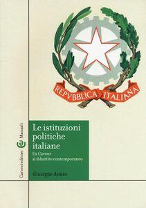 Foto Cover di Le istituzioni politiche italiane. Da Cavour al dibattito contemporaneo, Libro di Giuseppe Astuto, edito da Carocci