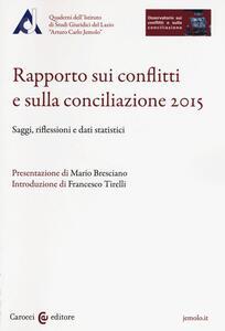 Rapporto sui conflitti e sulla conciliazione 2015. Saggi, riflessioni e dati statistici