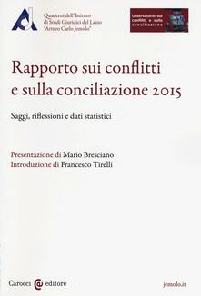Rapporto sui conflitti e sulla conciliazione 2015. Saggi, riflessioni e dati statistici.pdf