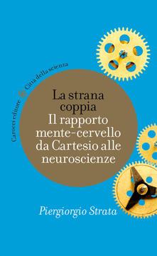 La strana coppia. Il rapporto mente-cervello da Cartesio alle neuroscienze - Piergiorgio Strata - ebook