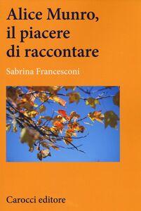 Foto Cover di Alice Munro, il piacere di raccontare, Libro di Sabrina Francesconi, edito da Carocci