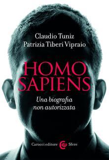 Homo sapiens. Una biografia non autorizzata - Patrizia Tiberi Vipraio,Claudio Tuniz - ebook