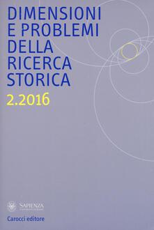 Dimensioni e problemi della ricerca storica. Rivista del Dipartimento di storia moderna e contemporanea dellUniversità degli studi di Roma «La Sapienza» (2016). Vol. 2.pdf