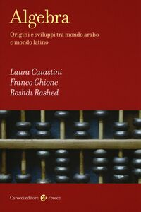 Libro Algebra. Origini e sviluppi tra mondo arabo e mondo latino Laura Catastini , Franco Ghione , Roshdi Rashed