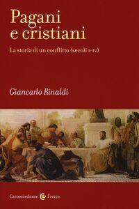 Libro Pagani e cristiani. La storia di un conflitto (secoli I-IV) Giancarlo Rinaldi