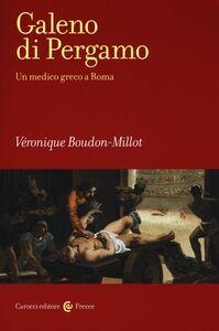 Foto Cover di Galeno di Pergamo. Un medico greco a Roma, Libro di Véronique Boudon-Millot, edito da Carocci