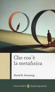 Foto Cover di Che cos'è la metafisica, Libro di David M. Armstrong, edito da Carocci