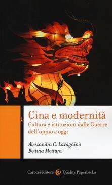 Cina e modernità. Cultura e istituzioni dalle Guerre dell'oppio a oggi - Alessandra C. Lavagnino,Bettina Mottura - copertina