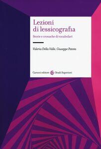 Libro Lezioni di lessicografia. Storie e cronache di vocabolari Valeria Della Valle , Giuseppe Patota