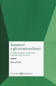 Libro Saussure e gli strutturalismi. Il soggetto parlante nel pensiero linguistico del Novecento Marina De Palo