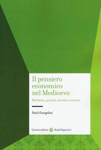 Libro Il pensiero economico nel Medioevo. Ricchezza, povertà, mercato e moneta Paolo Evangelisti
