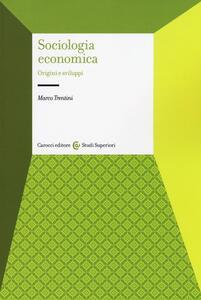 Libro Sociologia economica. Origini e sviluppi Marco Trentini