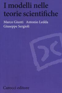 Libro I modelli nelle teorie scientifiche Marco Giunti , Antonio Ledda , Giuseppe Sergioli
