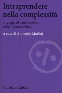 Foto Cover di Intraprendere nella complessità. Strategie di cambiamento nelle organizzazioni, Libro di  edito da Carocci