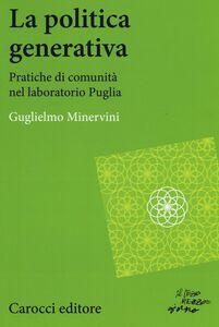 Libro La politica generativa. Pratiche di comunità nel laboratorio Puglia Guglielmo Minervini