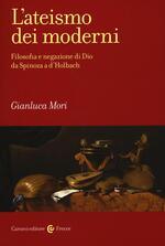 L' ateismo dei moderni. Filosofia e negazione di Dio da Spinoza a D'Holbach