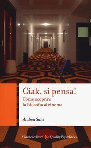 Foto Cover di Ciak si pensa! Come scoprire la filosofia al cinema, Libro di Andrea Sani, edito da Carocci