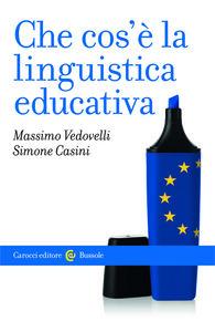 Foto Cover di Che cos'è la linguistica educativa, Libro di Massimo Vedovelli,Simone Casini, edito da Carocci
