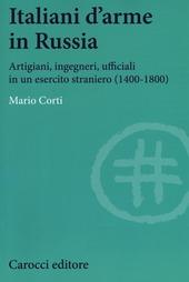 Italiani d'arme in Russia. Artigiani, ingegneri, ufficiali in un esercito straniero (1400-1800)