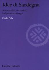Idee di Sardegna. Autonomisti, sovranisti, indipendentisti oggi