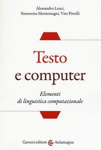 Foto Cover di Testo e computer. Elementi di linguistica computazionale, Libro di AA.VV edito da Carocci