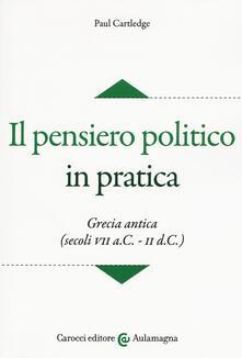 Il pensiero politico in pratica. Grecia antica (secoli VII a.C.-II d.C.).pdf