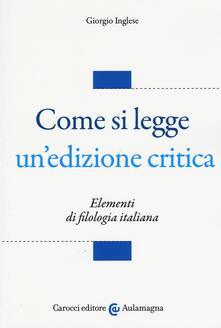 Come si legge un'edizione critica. Elementi di filologia italiana - Giorgio Inglese - copertina