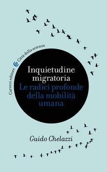 Inquietudine migratoria. Le radici profonde della mobilità umana - Guido Chelazzi - ebook