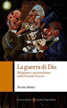 La guerra di Dio. Religione e nazionalismo nella grande guerra - Nicolao Merker - ebook