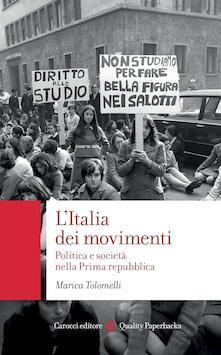 L' Italia dei movimenti. Politica e società nella prima Repubblica - Marica Tolomelli - ebook