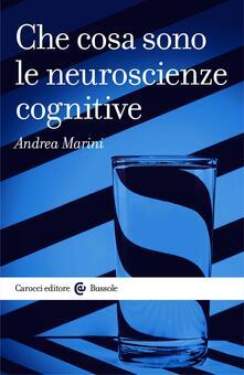 Che cosa sono le neuroscienze cognitive - Andrea Marini - ebook