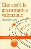 Libro Che cos'è la grammatica valenziale Cristiana De Santis