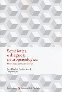 Libro Semeiotica e diagnosi neuropsicologica. Metodologia per la valutazione Sara Mondini , Daniela Mapelli , Giorgio Arcara
