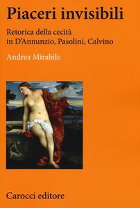 Piaceri invisibili. Retorica della cecità in D'Annunzio, Pasolini, Calvino