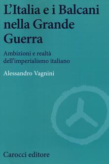 L Italia e i Balcani nella grande guerra. Ambizioni e realtà dellimperialismo italiano.pdf