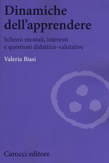 Dinamiche dellapprendere. Schemi mentali, interessi e questioni didattico-valutative.pdf
