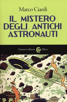 Il mistero degli antichi astronauti - Marco Ciardi - copertina