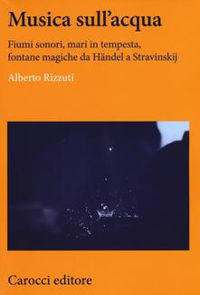 Musica sullacqua. Fiumi sonori, mari in tempesta, fontane magiche da Händel a Stravinskij.pdf