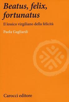 Beatus, felix, fortunatus. Il lessico virgiliano della felicità.pdf