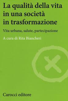 La qualità della vita in una società in trasformazione. Vita urbana, salute, partecipazione.pdf