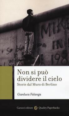 Non si può dividere il cielo. Storie dal muro di Berlino - Gianluca Falanga - copertina